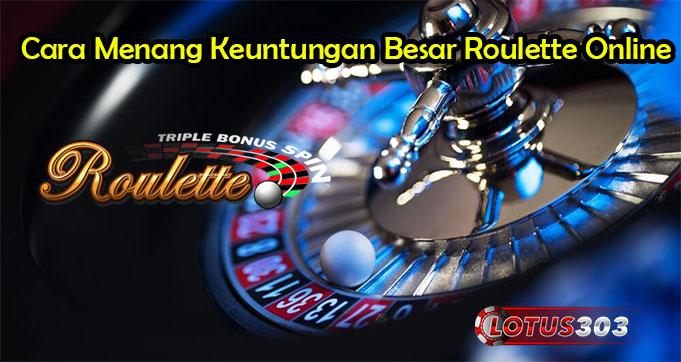 Cara Menang Keuntungan Besar Roulette Online