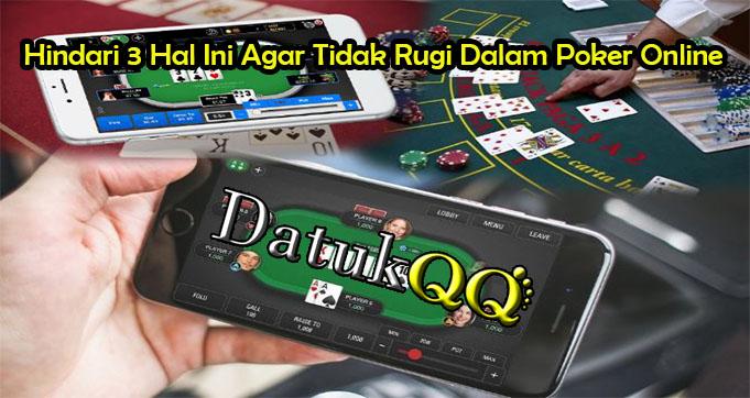Hindari 3 Hal Ini Agar Tidak Rugi Dalam Poker Online