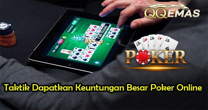 Taktik Dapatkan Keuntungan Besar Poker Online