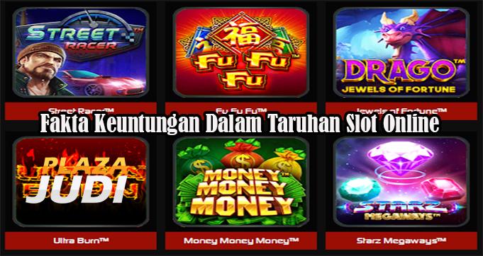Fakta Keuntungan Dalam Taruhan Slot Online